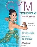 Telecharger Livres Gym Aquatique Douce et tonique 120 Exercices 3 Niveaux de Pratique (PDF,EPUB,MOBI) gratuits en Francaise