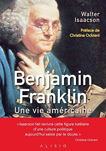 Benjamin Franklin : une vie amricaine
