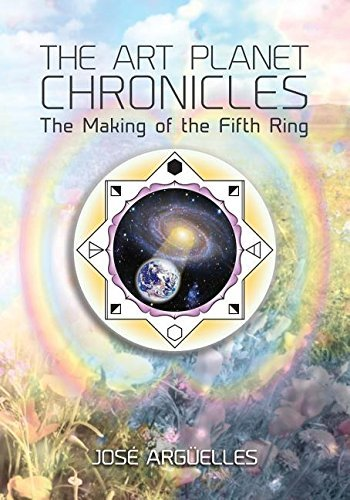 The Art Planet Chronicles: The Making of the Fifth Ring by Jose Arguelles (30-Oct-2014) Paperback