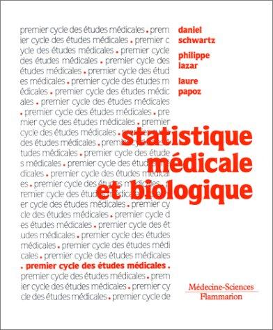 STATISTIQUE MEDICALE ET BIOLOGIQUE. 5ème édition par Philippe Lazar, Laure Papoz, Daniel Schwartz