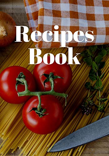 Recipes Book: Blank Recipe Cookbook & Bake Journal to Write In - Collect Favorite Meal (7