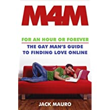 M4M: For an Hour or Forever--the Gay Man's Guide to Finding Love Online (English Edition)