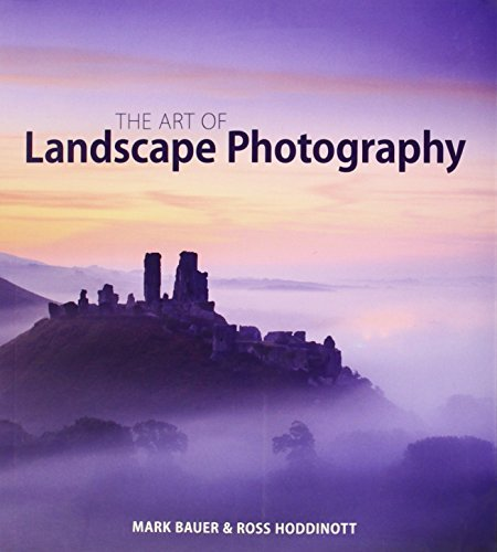 The Art of Landscape Photography by Ross Hoddinott, Mark Bauer (October 7, 2014) Paperback