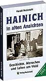 HAINICH IN ALTEN ANSICHTEN. Geschichte, Menschen und Leben am Berg im und am Nationalpark und UNESCO-Weltnaturerbe Hainich