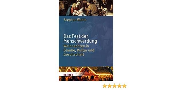 Das Fest der Menschwerdung: Weihnachten in Glaube, Kultur und ...