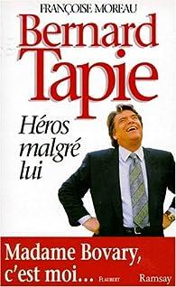 Bernard Tapie. Héros malgré lui par Françoise Moreau