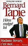 Bernard Tapie. Héros malgré lui par Moreau