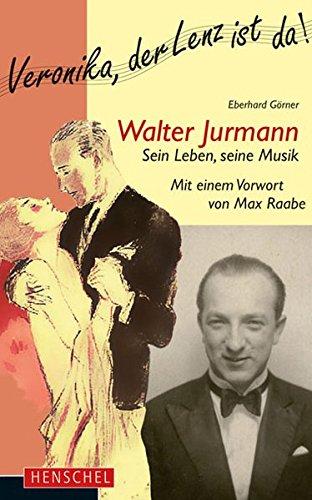 Walter Jurmann. Sein Leben, seine Musik: Mit einem Vorwort von Max Raabe