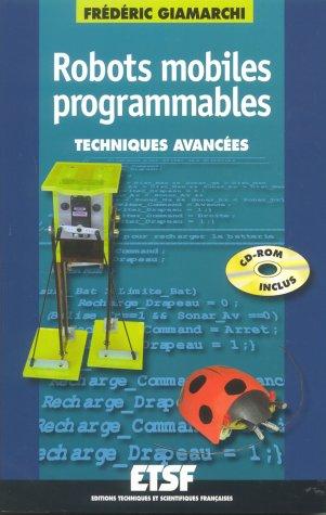 Robots mobiles programmables : Techniques avancées (avec CD-Rom)