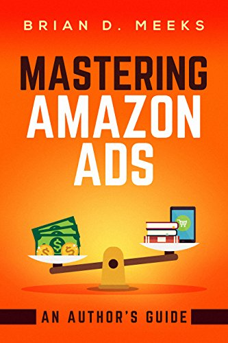 Mastering Amazon Ads: An Author's Guide (English Edition) por Brian D. Meeks