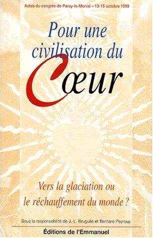 Pour une civilisation du coeur : vers la glaciation ou le réchauffement du monde ? : actes du congrès de Paray-le-Monial, 13-15 octobre 1999 par Collectif