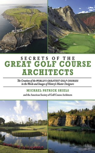 Secrets of the Great Golf Course Architects: The Creation of the Worlda's Greatest Golf Courses in the Words and Images of Historya's Master Designers por Michael Patrick Shiels