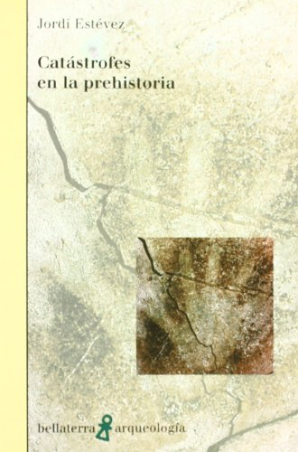Catástrofes en la prehistoria (Arqueologia (bellaterra)) por Estevez Jordi