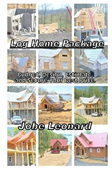 Log Home Package: Budget, Design, Estimate, and Secure Your Best Price (English Edition) von [Leonard, Jobe David]