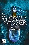 'Zwölf Wasser Buch 1: Zu den Anfängen: Roman' von E. L. Greiff