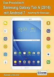 Das Praxisbuch Samsung Galaxy Tab A (2016) Mit Android 7 - Anleitung Für Einsteiger