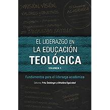 El liderazgo en la educación teológica, volumen 1: Fundamentos para el liderazgo académico (ICETE Series) (Spanish Edition)