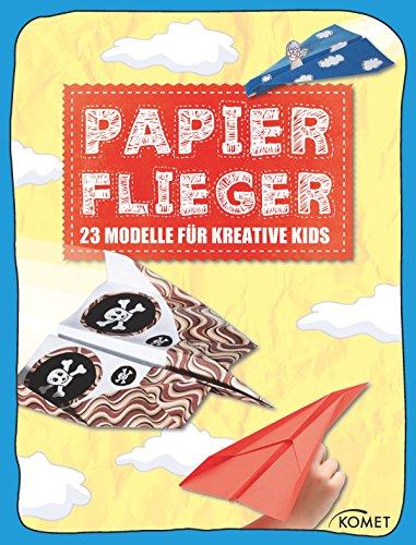 Modell Spiele (Papierflieger: 23 coole Modelle für kreative Kids (Erleben, entdecken, spielen))