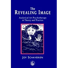 By Joy Schaverien The Revealing Image: Analytical Art Psychotherapy in Theory and Practice