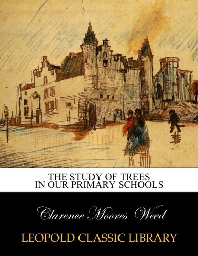 The study of trees in our primary schools por Clarence Moores Weed