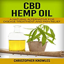 CBD Hemp Oil: A Natural Alternative for Disease Treatment and Pain Relief: Natural Wellness, Book 2