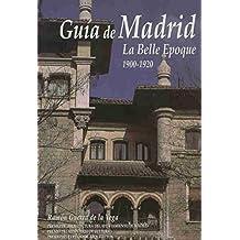 LA BELLE EPOQUE. 1900-1920. GUÍA DE MADRID. 1ª edición. Textos y fotografías de Ramón Guerra de la Vega