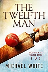 The Twelfth Man (Tales from the Village Green Book 3)