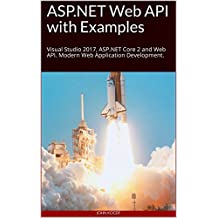 ASP.NET Web API with Examples: Visual Studio 2017, ASP.NET Core 2 and Web API. Modern Web Application Development. (English Edition)