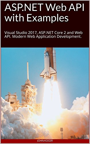 ASP.NET Web API with Examples: Visual Studio 2017, ASP.NET Core 2 and Web API. Modern Web Application Development.