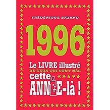 1996 - Le livre illustré de ceux qui sont nés cette année-là!