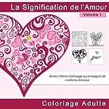 Telecharger Livres La Signification de l Amour Coloriage Adulte Aimez theme Coloriage accompagne de citations d amour (PDF,EPUB,MOBI) gratuits en Francaise