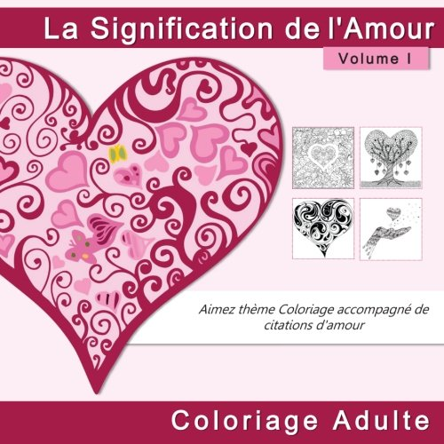 La Signification de l'Amour Coloriage Adulte: Aimez theme Coloriage accompagne de citations d'amour