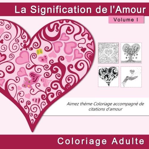La Signification de l'Amour Coloriage Adulte: Aimez theme Coloriage accompagne de citations d'amour