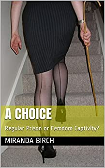 A Choice: Regular Prison or Femdom Captivity? (English Edition) von [Birch, Miranda]