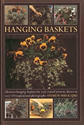 Hanging Baskets: Glorious hanging displays for year-round interest, shown in over 110 inspirational photographs by Andrew Mikolajski (2013-11-07)