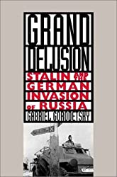 Grand Delusion: Stalin and the German Invasion of Russia by Gabriel Gorodetsky (2001-03-01)