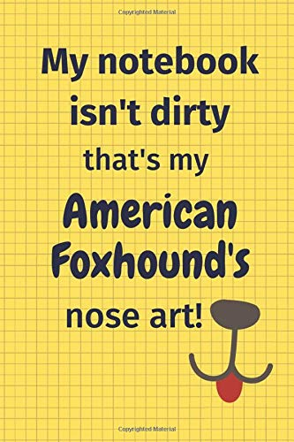 My Notebook Isn't Dirty That's My American Foxhound's Nose Art: For American Foxhound Dog Fans