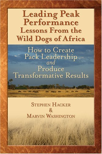 Leading Peak Performance: Lessons from the Wild Dogs of Africa: How to Create Pack Leadership & Produce Transformative Results by Stephen Hacker and Marvin Washington (2007-04-08) par Stephen Hacker and Marvin Washington