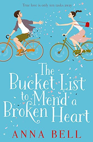 The Bucket List to Mend a Broken Heart: A Warm and Uplifting Rom Com by Anna Bell (2016-03-10)