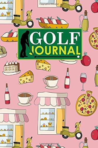 Golf Journal: Golf Clubs Yardage Chart, Golf Score Pad, Golf Log, Golf Yardage Paper, Cute Rome Cover (Golf Journals)
