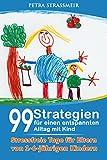 99 Strategien für einen entspannten Alltag mit Kind: Stressfreie Tage für Eltern von 1 bis 6- jährigen Kindern