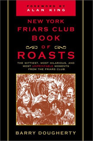 The New York Friars Club Book of Roasts: The Wittiest, Most Hilarious and Most Unprintable Moments from the Friars Club by Barry Dougherty (2000-09-11)