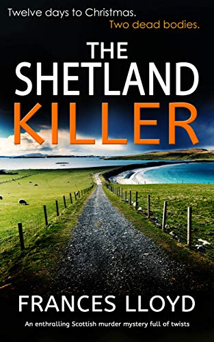 THE SHETLAND KILLER an enthralling Scottish murder mystery full of twists (DETECTIVE INSPECTOR JACK DAWES MYSTERY Book 3) by [LLOYD, FRANCES]