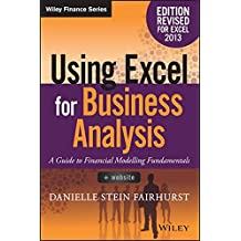 Using Excel for Business Analysis: A Guide to Financial Modelling Fundamentals, Edition Revised for Excel 2013 (Wiley Finance)