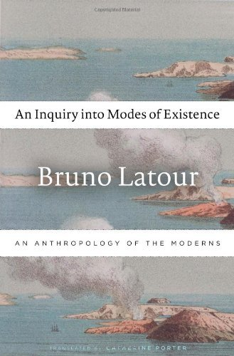 An Inquiry into Modes of Existence: An Anthropology of the Moderns by Bruno Latour (2013-08-19)