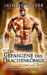 Die Gefangene des Drachenkönigs: Ein paranormaler Roman (Geliebt durch Zeit und Raum 1)