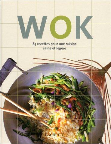 Wok : 85 recettes pour une cuisine saine et légère