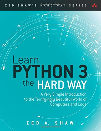 Learn Python 3 the Hard Way: A Very Simple Introduction to the Terrifyingly Beautiful World of Computers and Code (Zed Shaw's Hard Way) por Zed A. Shaw