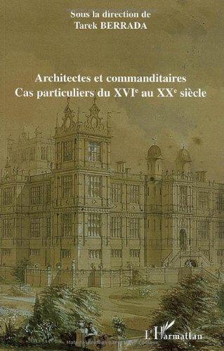 Architectes et commanditaires : Cas particuliers du XVIe au XXe siècle