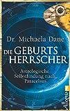 Die Geburtsherrscher: Astrologische Selbstfindung nach Paracelsus - Michaela Dane